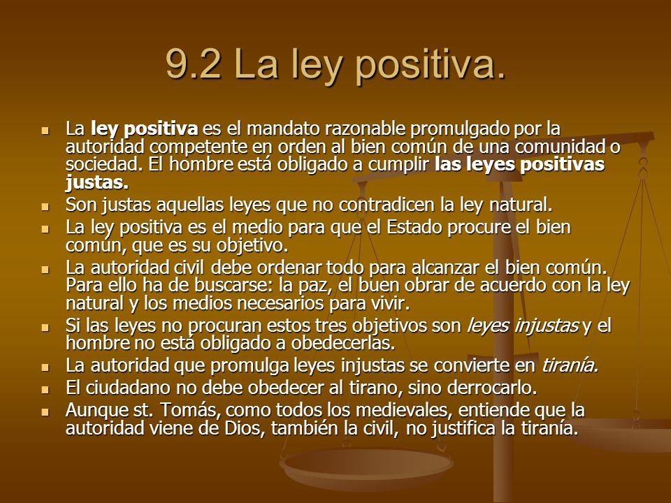 9.2 La ley positiva. La ley positiva es el mandato razonable promulgado por la autoridad competente en orden al bien común de una comunidad o sociedad