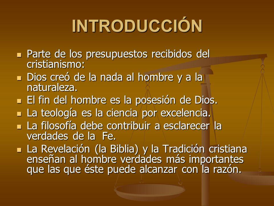 INTRODUCCIÓN Parte de los presupuestos recibidos del cristianismo: Parte de los presupuestos recibidos del cristianismo: Dios creó de la nada al hombr