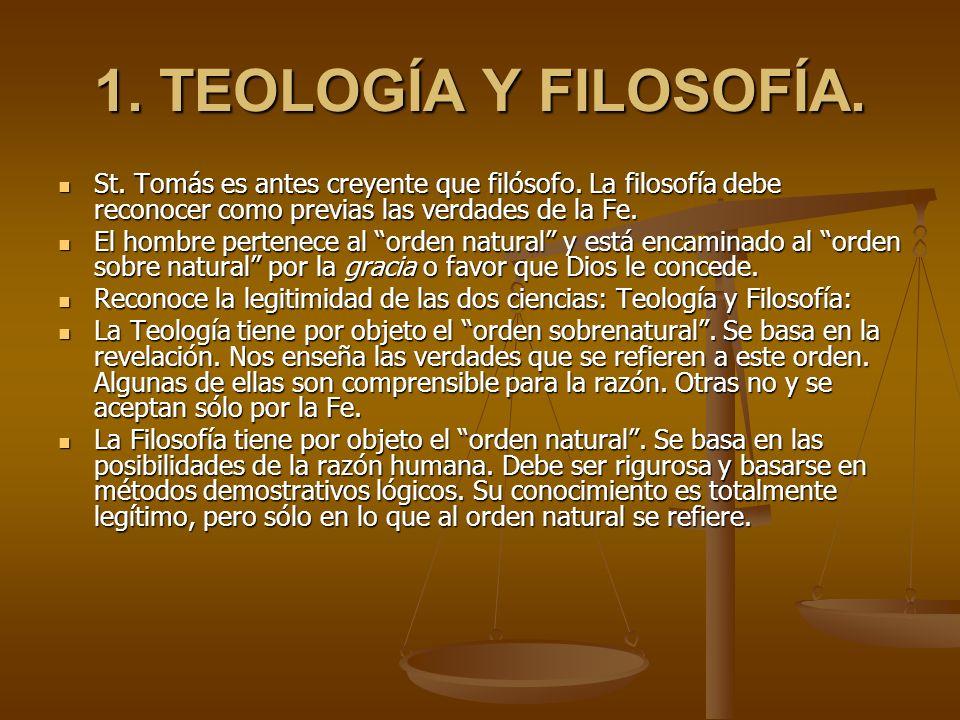 1. TEOLOGÍA Y FILOSOFÍA. St. Tomás es antes creyente que filósofo. La filosofía debe reconocer como previas las verdades de la Fe. St. Tomás es antes