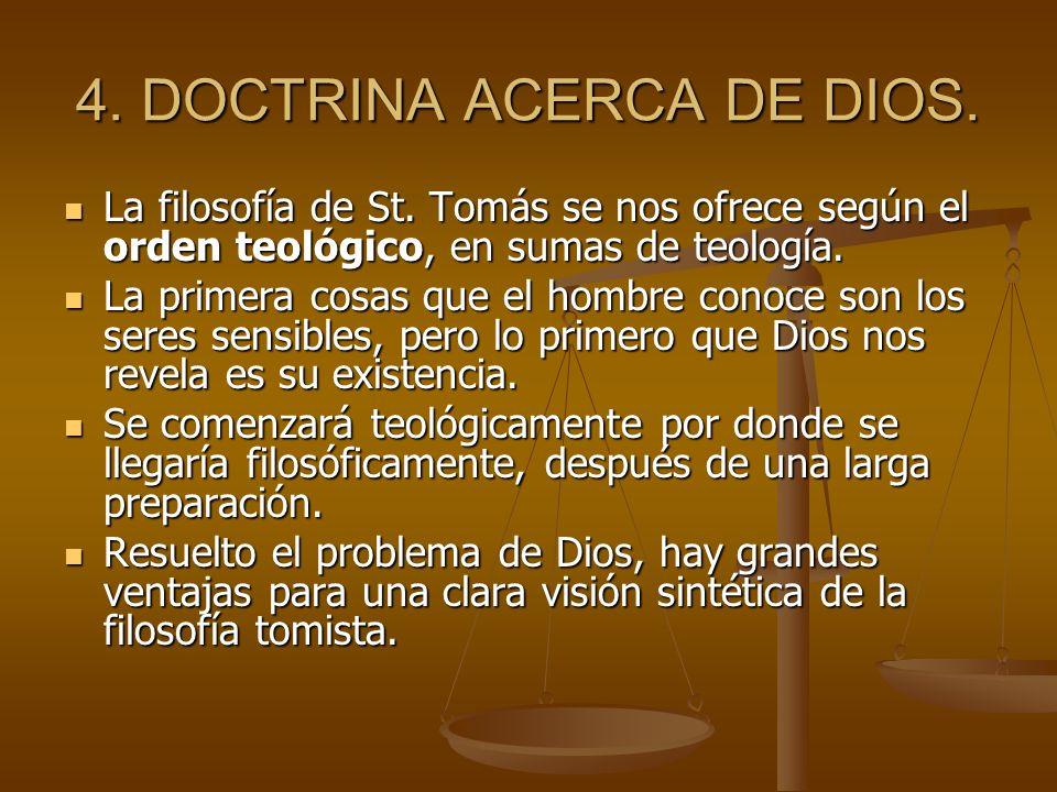 4. DOCTRINA ACERCA DE DIOS. La filosofía de St. Tomás se nos ofrece según el orden teológico, en sumas de teología. La filosofía de St. Tomás se nos o
