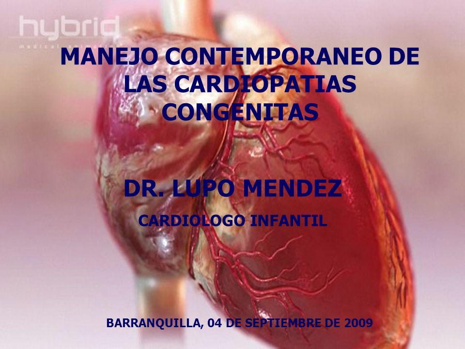 MANEJO CONTEMPORANEO DE LAS CARDIOPATIAS CONGENITAS DR. LUPO MENDEZ CARDIOLOGO INFANTIL BARRANQUILLA, 04 DE SEPTIEMBRE DE 2009