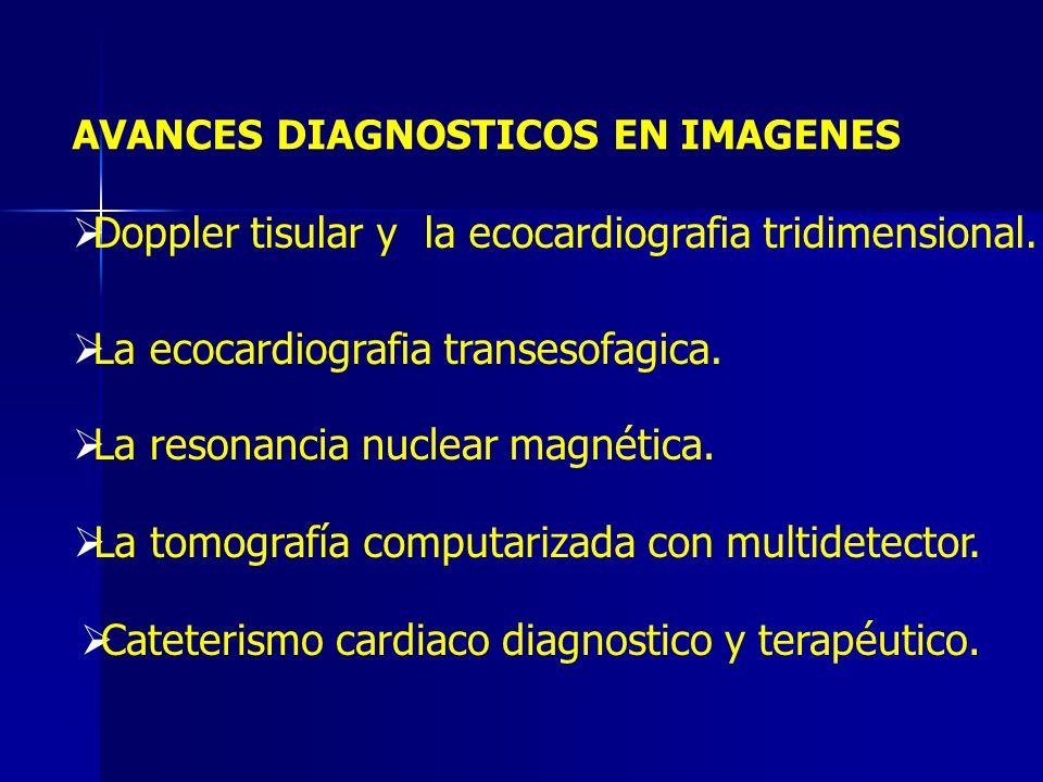 Doppler tisular y la ecocardiografia tridimensional. La ecocardiografia transesofagica. La resonancia nuclear magnética. La tomografía computarizada c