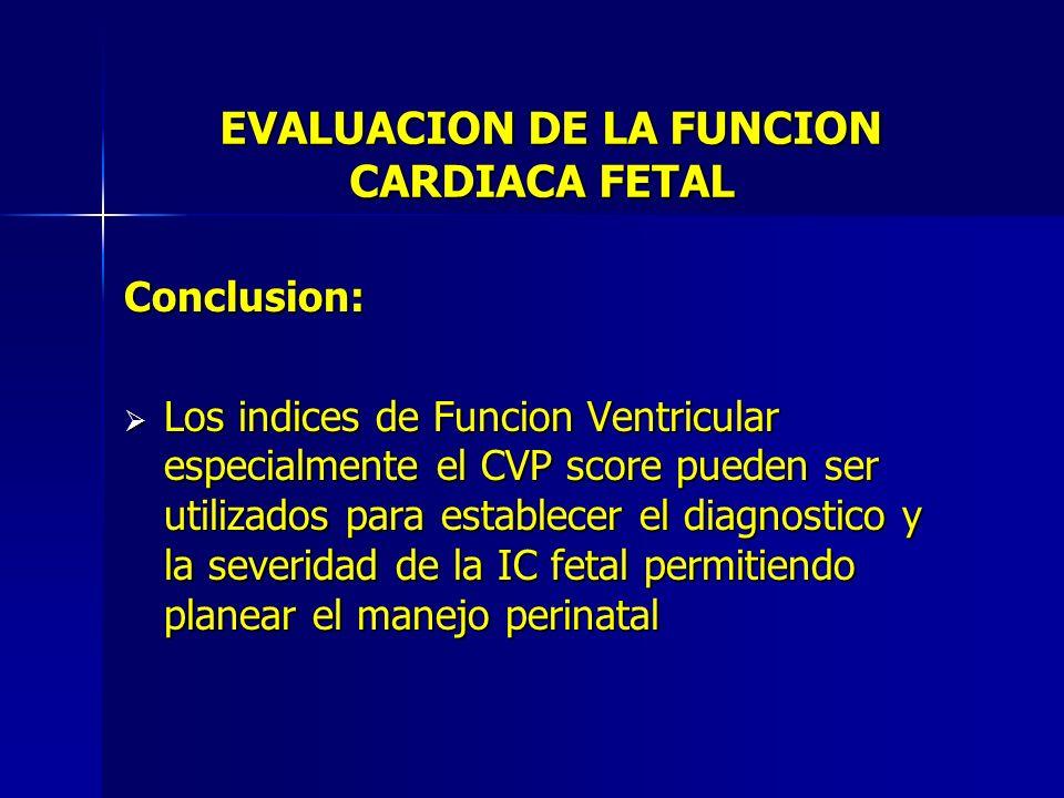 EVALUACION DE LA FUNCION CARDIACA FETAL Conclusion: Los indices de Funcion Ventricular especialmente el CVP score pueden ser utilizados para establece