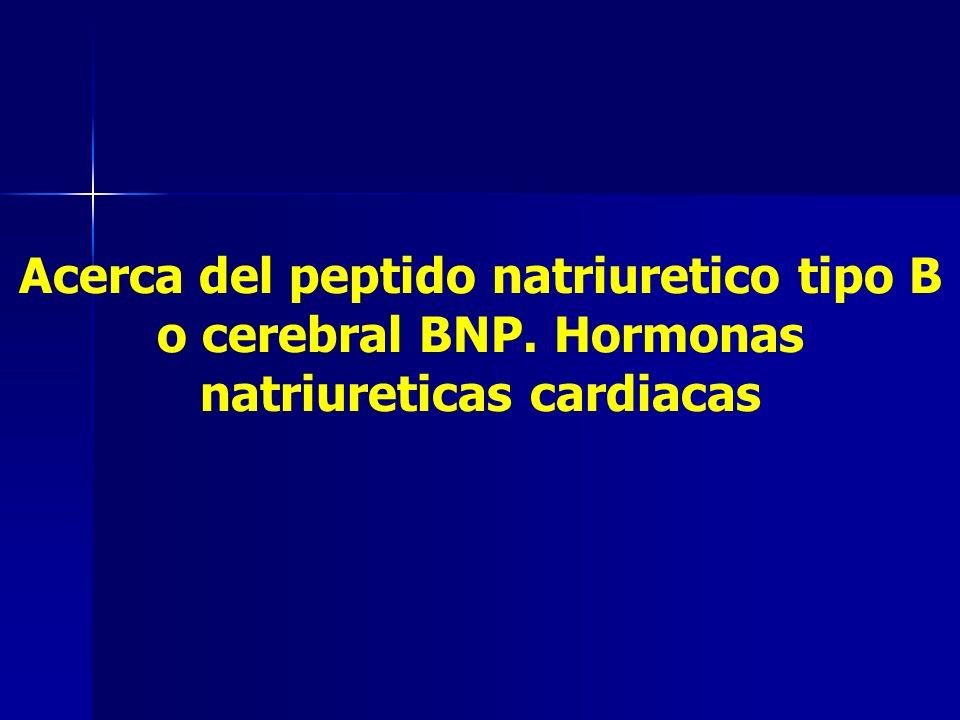 Acerca del peptido natriuretico tipo B o cerebral BNP. Hormonas natriureticas cardiacas