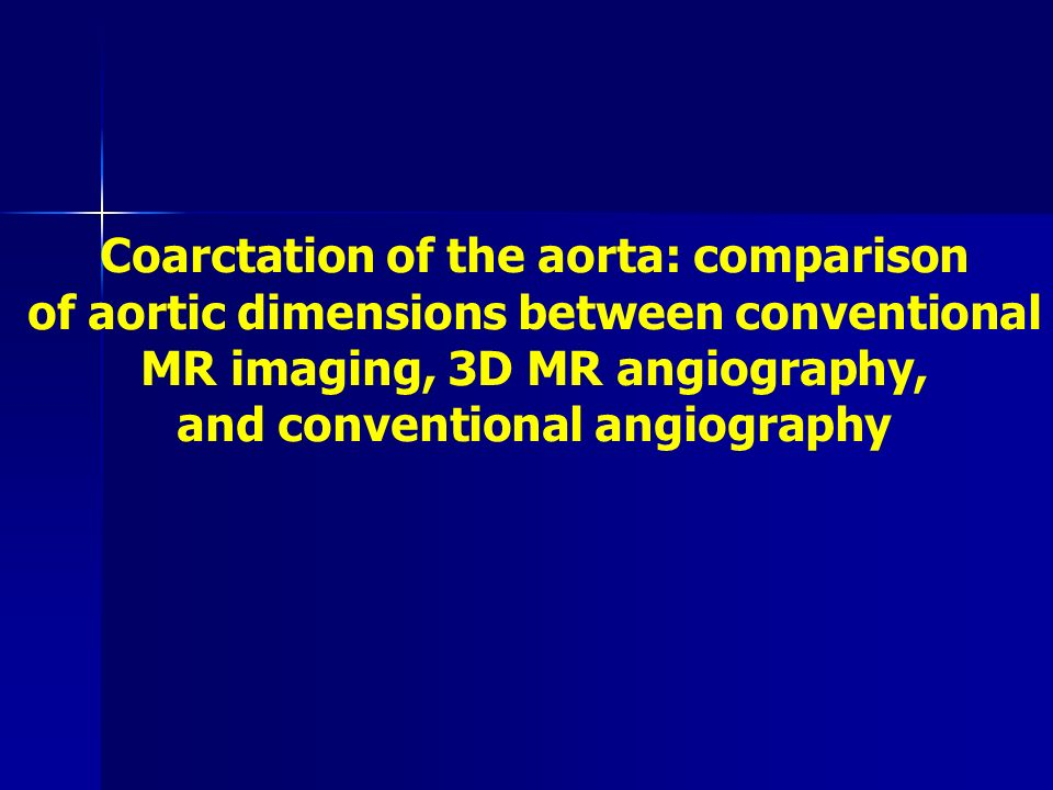 Coarctation of the aorta: comparison of aortic dimensions between conventional MR imaging, 3D MR angiography, and conventional angiography