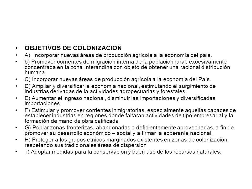 DEFINICION DE COLONIZADOR Para los objetivos de la colonización, se entiende por colono a la persona que se asienta permanentemente en una zona de colonización y cuyo ingreso principal proviene de la explotación racional de su unidad económica familiar.