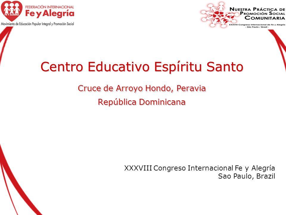 Centro Educativo Espíritu Santo Cruce de Arroyo Hondo, Peravia República Dominicana XXXVIII Congreso Internacional Fe y Alegría Sao Paulo, Brazil