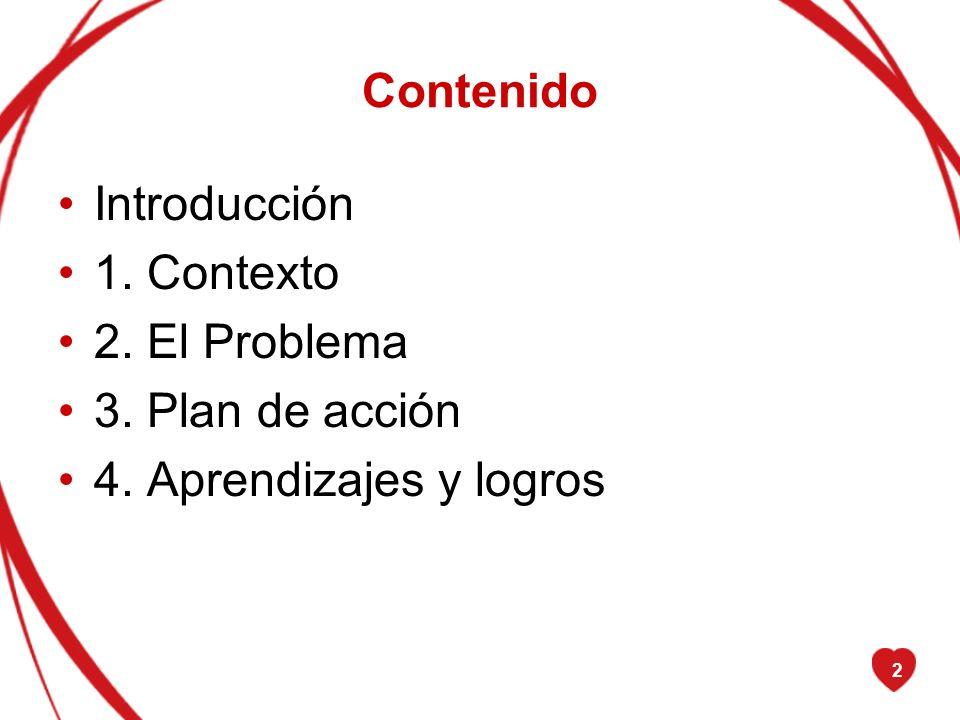 2 Contenido Introducción 1. Contexto 2. El Problema 3. Plan de acción 4. Aprendizajes y logros