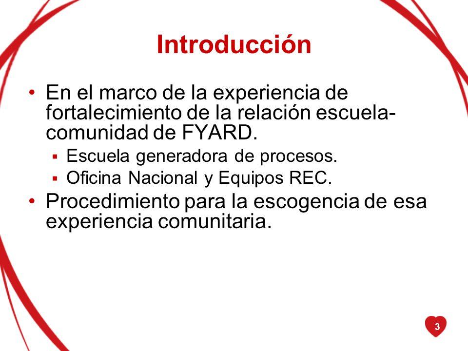 3 Introducción En el marco de la experiencia de fortalecimiento de la relación escuela- comunidad de FYARD. Escuela generadora de procesos. Oficina Na