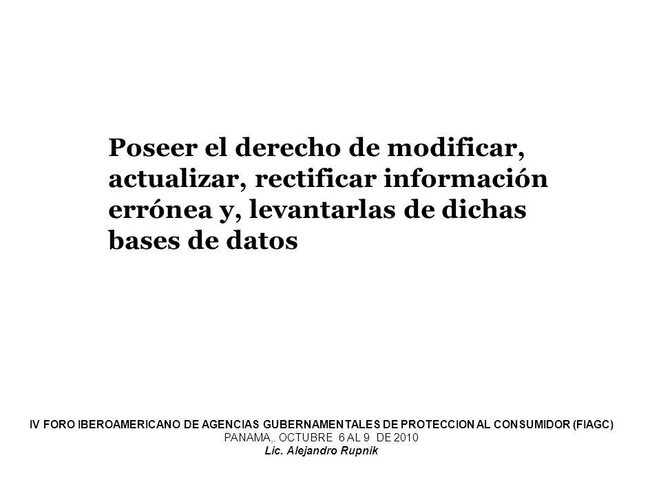 Poseer el derecho de modificar, actualizar, rectificar información errónea y, levantarlas de dichas bases de datos IV FORO IBEROAMERICANO DE AGENCIAS