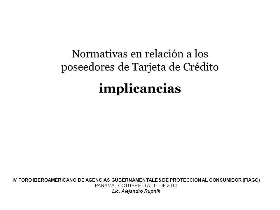 Normativas en relación a los poseedores de Tarjeta de Crédito implicancias IV FORO IBEROAMERICANO DE AGENCIAS GUBERNAMENTALES DE PROTECCION AL CONSUMI