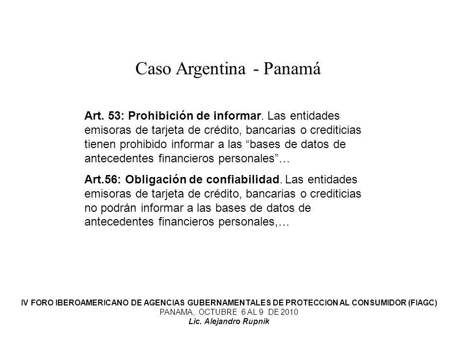 Caso Argentina - Panamá Art. 53: Prohibición de informar. Las entidades emisoras de tarjeta de crédito, bancarias o crediticias tienen prohibido infor