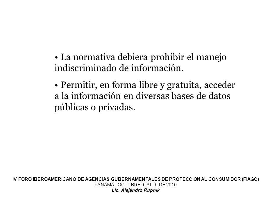 La normativa debiera prohibir el manejo indiscriminado de información. Permitir, en forma libre y gratuita, acceder a la información en diversas bases