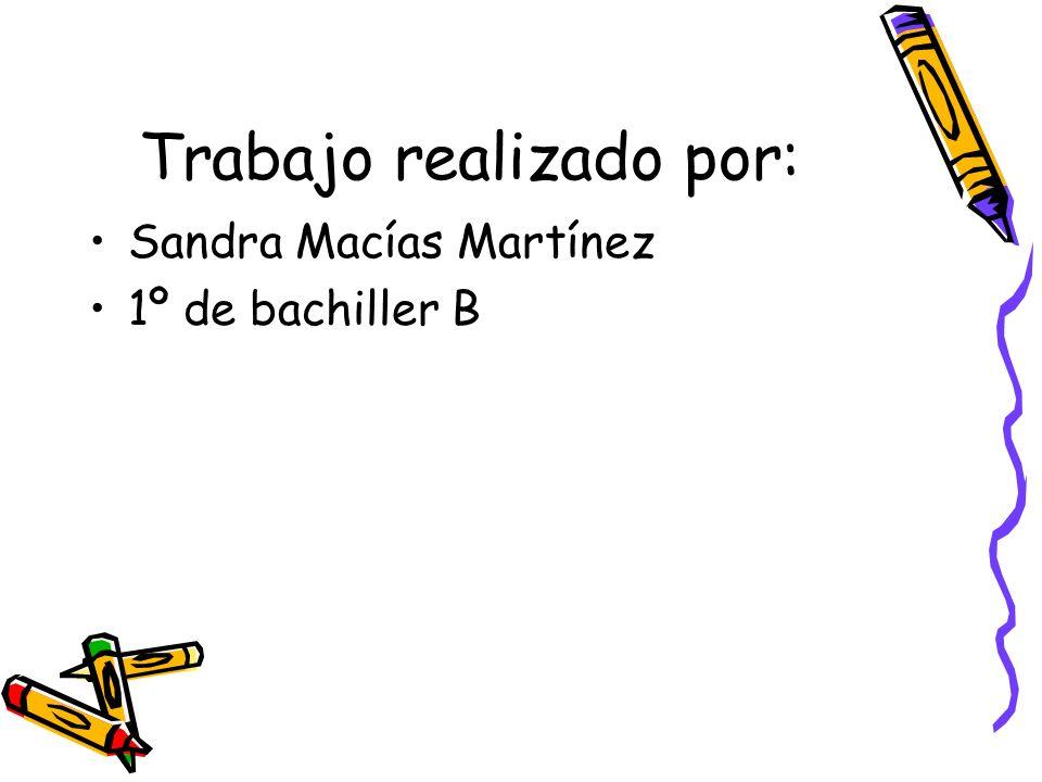 Trabajo realizado por: Sandra Macías Martínez 1º de bachiller B