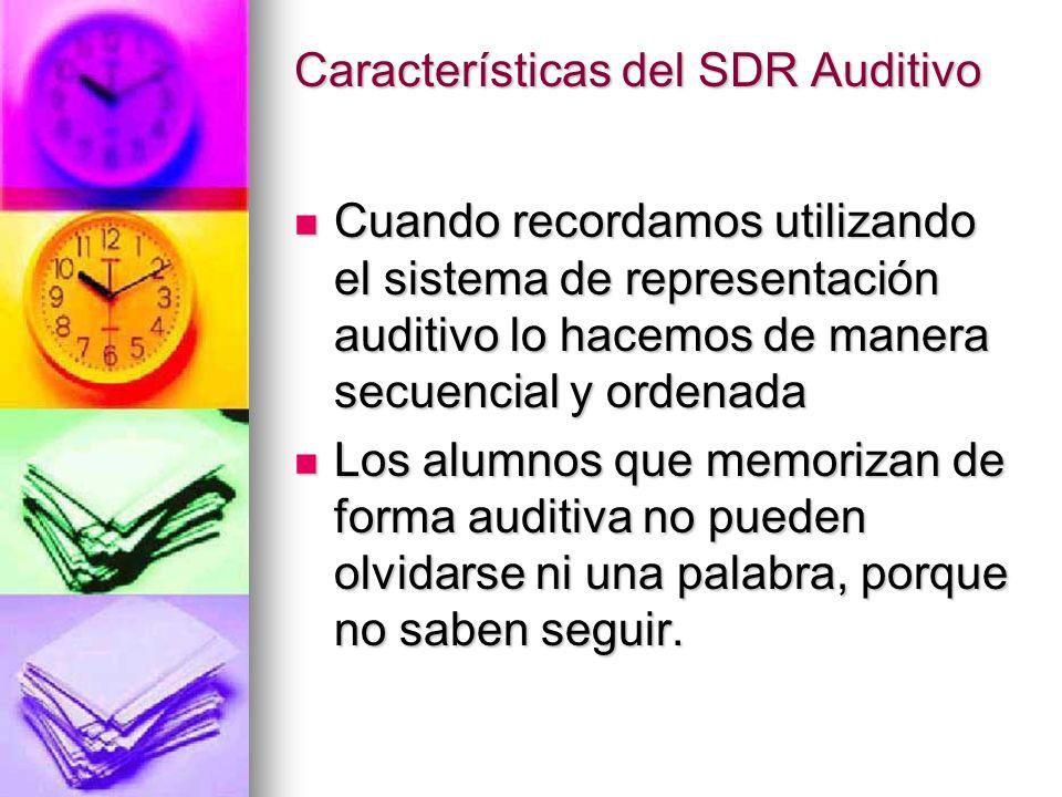 Características del SDR Auditivo Cuando recordamos utilizando el sistema de representación auditivo lo hacemos de manera secuencial y ordenada Cuando