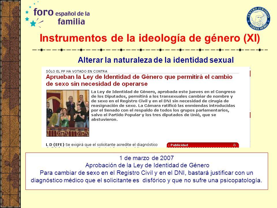 1 de marzo de 2007 Aprobación de la Ley de Identidad de Género Para cambiar de sexo en el Registro Civil y en el DNI, bastará justificar con un diagnó
