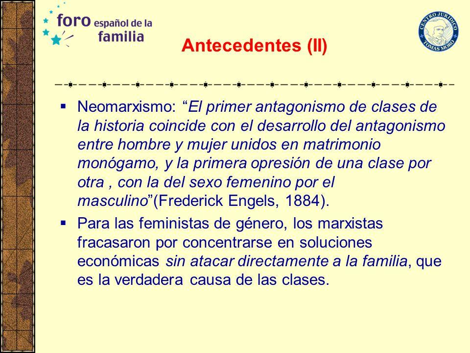 Antecedentes (II) Neomarxismo: El primer antagonismo de clases de la historia coincide con el desarrollo del antagonismo entre hombre y mujer unidos e
