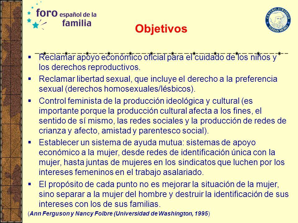 Objetivos Reclamar apoyo económico oficial para el cuidado de los niños y los derechos reproductivos. Reclamar libertad sexual, que incluye el derecho