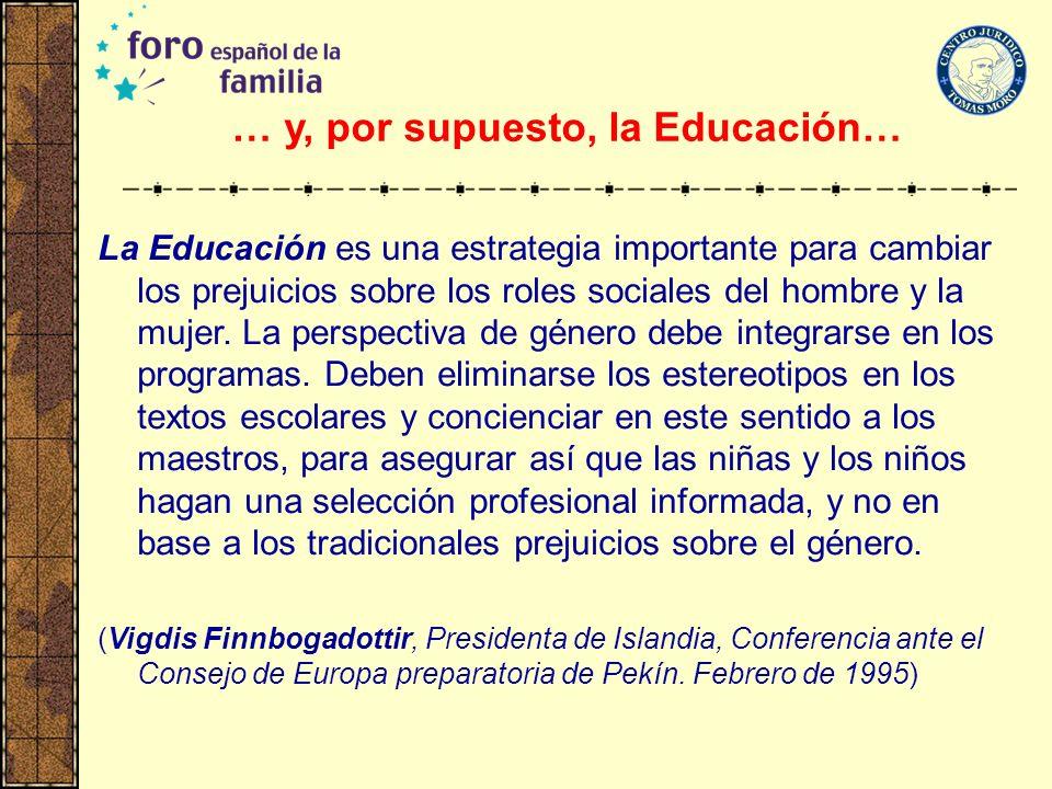 … y, por supuesto, la Educación… La Educación es una estrategia importante para cambiar los prejuicios sobre los roles sociales del hombre y la mujer.