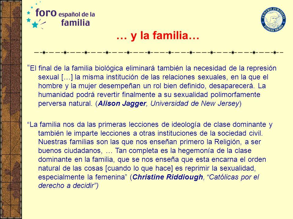 … y la familia… El final de la familia biológica eliminará también la necesidad de la represión sexual […] la misma institución de las relaciones sexu
