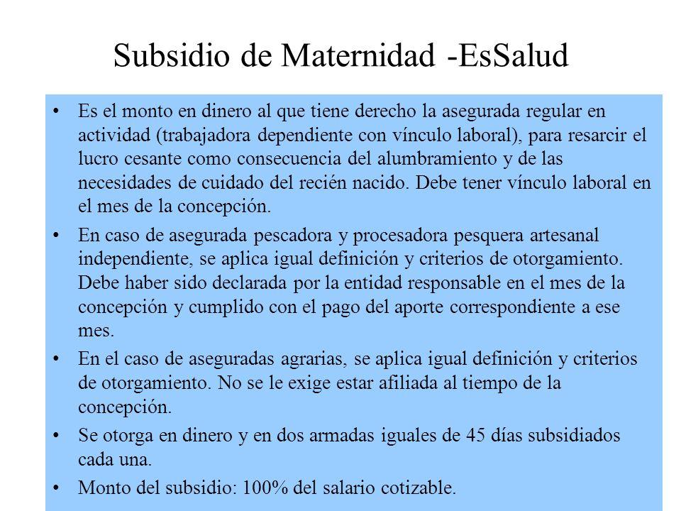 Subsidio de Maternidad -EsSalud Es el monto en dinero al que tiene derecho la asegurada regular en actividad (trabajadora dependiente con vínculo labo