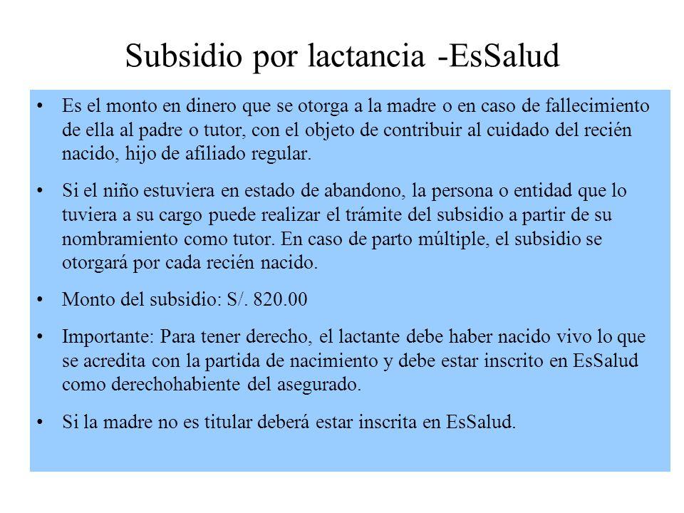 Subsidio por lactancia -EsSalud Es el monto en dinero que se otorga a la madre o en caso de fallecimiento de ella al padre o tutor, con el objeto de c