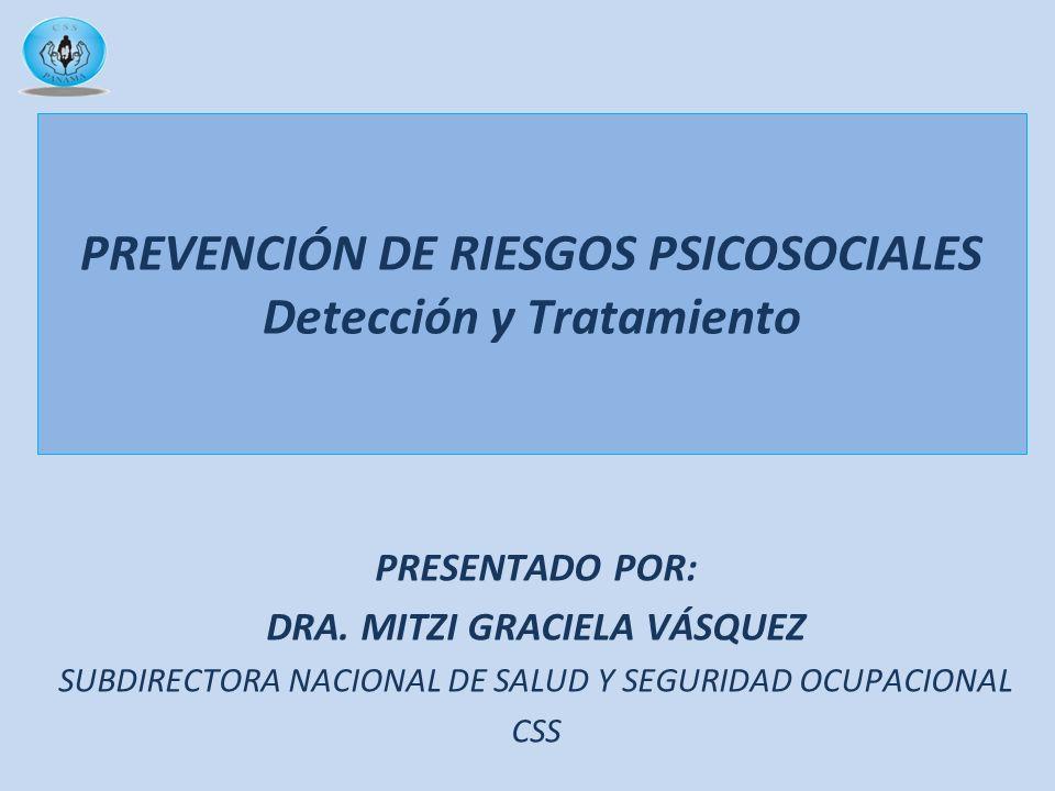 PREVENCIÓN DE RIESGOS PSICOSOCIALES Detección y Tratamiento PRESENTADO POR: DRA. MITZI GRACIELA VÁSQUEZ SUBDIRECTORA NACIONAL DE SALUD Y SEGURIDAD OCU