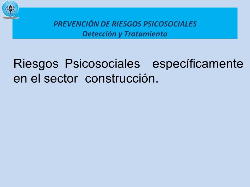 PREVENCIÓN DE RIESGOS PSICOSOCIALES Detección y Tratamiento Riesgos Psicosociales específicamente en el sector construcción.