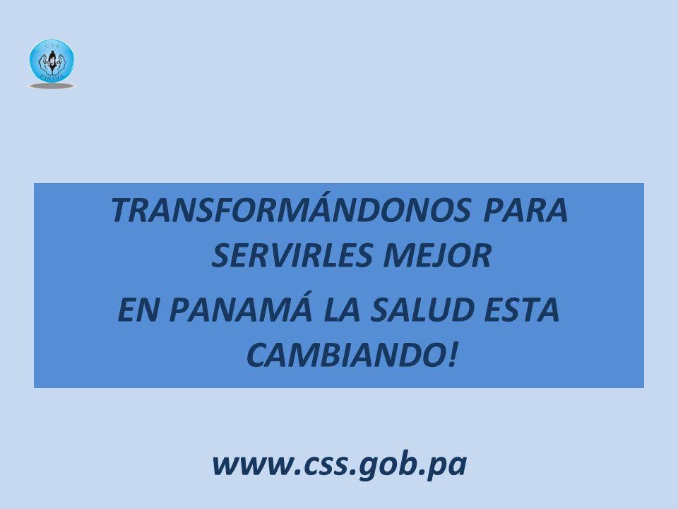 TRANSFORMÁNDONOS PARA SERVIRLES MEJOR EN PANAMÁ LA SALUD ESTA CAMBIANDO! www.css.gob.pa ¡MUCHAS GRACIAS!