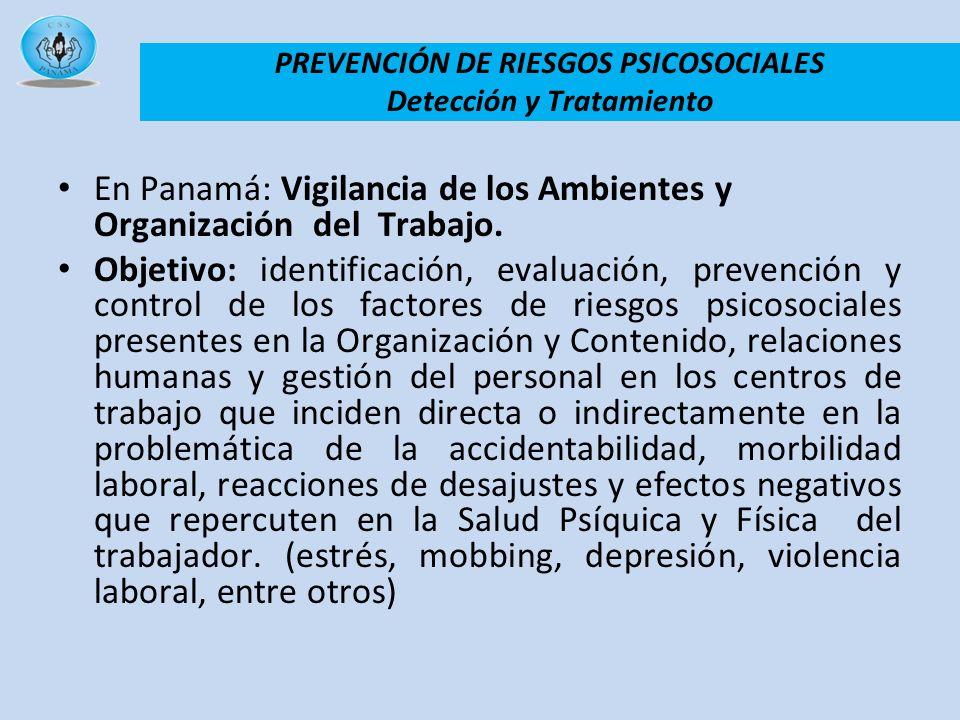 En Panamá: Vigilancia de los Ambientes y Organización del Trabajo. Objetivo: identificación, evaluación, prevención y control de los factores de riesg