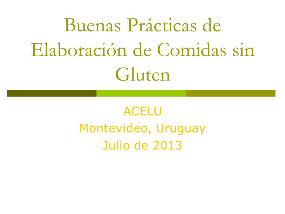 Buenas Prácticas de Elaboración de Comidas sin Gluten ACELU Montevideo, Uruguay Julio de 2013