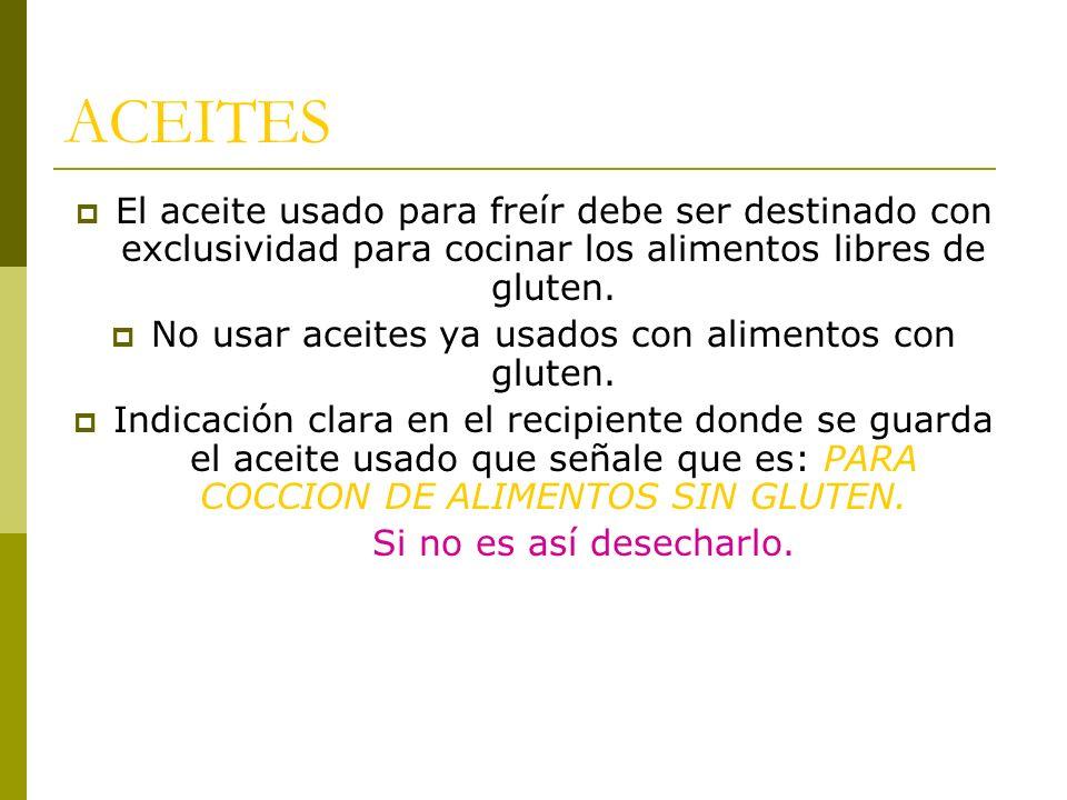 ACEITES El aceite usado para freír debe ser destinado con exclusividad para cocinar los alimentos libres de gluten. No usar aceites ya usados con alim