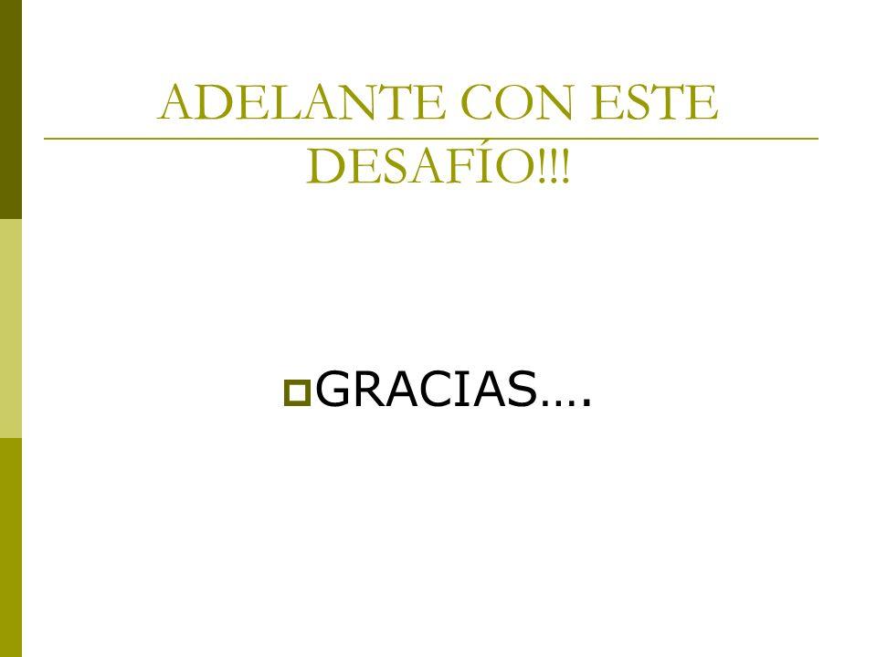 ADELANTE CON ESTE DESAFÍO!!! GRACIAS….