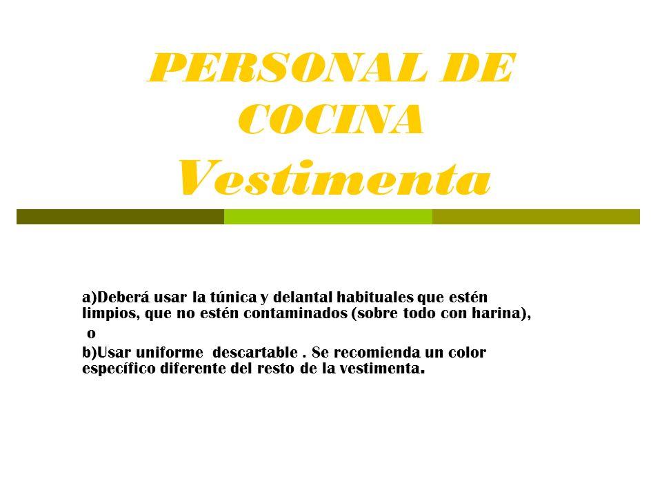 PERSONAL DE COCINA Vestimenta a)Deberá usar la túnica y delantal habituales que estén limpios, que no estén contaminados (sobre todo con harina), o b)