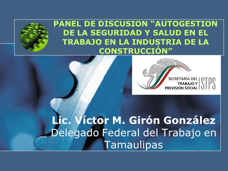 1 PANEL DE DISCUSION AUTOGESTION DE LA SEGURIDAD Y SALUD EN EL TRABAJO EN LA INDUSTRIA DE LA CONSTRUCCIÓN Lic. Víctor M. Girón González Delegado Feder