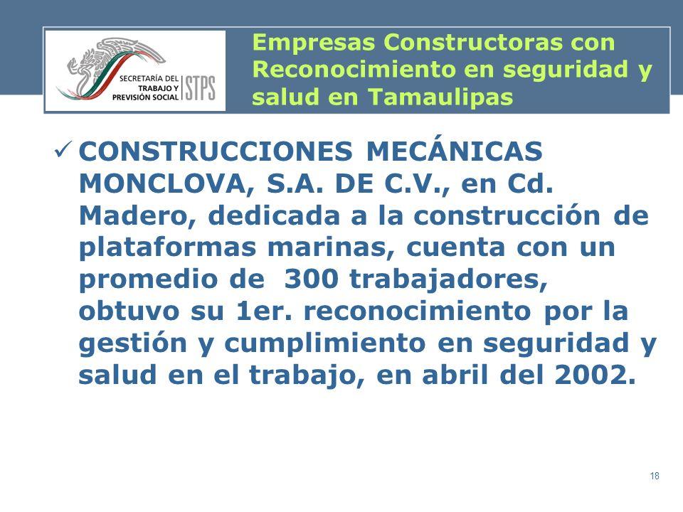18 Empresas Constructoras con Reconocimiento en seguridad y salud en Tamaulipas CONSTRUCCIONES MECÁNICAS MONCLOVA, S.A. DE C.V., en Cd. Madero, dedica