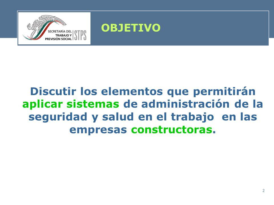 2 OBJETIVO Discutir los elementos que permitirán aplicar sistemas de administración de la seguridad y salud en el trabajo en las empresas constructora