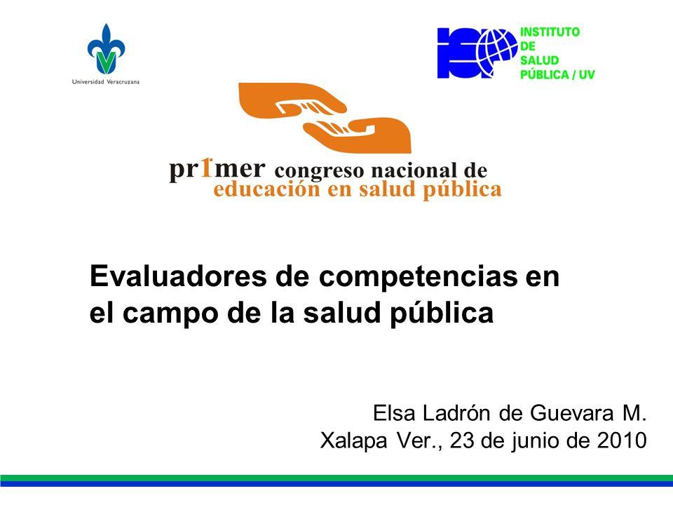 Evaluadores de competencias en el campo de la salud pública Elsa Ladrón de Guevara M.