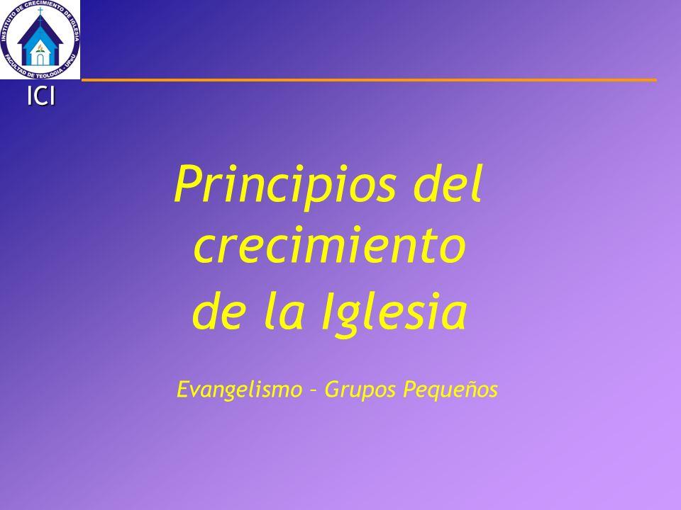 Principios del crecimiento de la Iglesia Evangelismo – Grupos Pequeños ICI