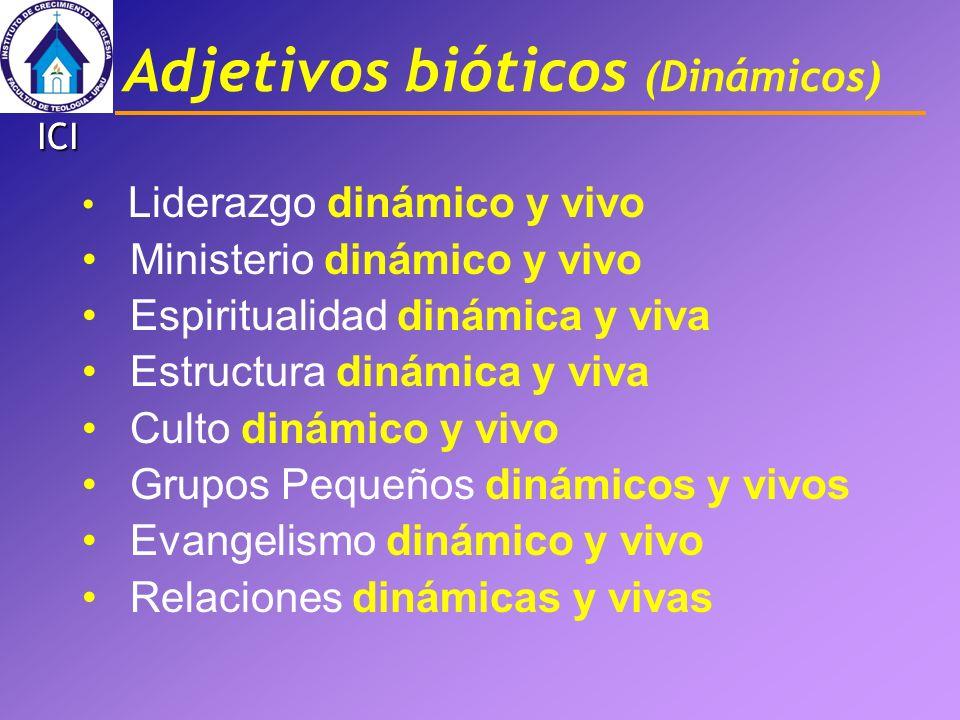 Adjetivos bióticos (Dinámicos) Liderazgo dinámico y vivo Ministerio dinámico y vivo Espiritualidad dinámica y viva Estructura dinámica y viva Culto di