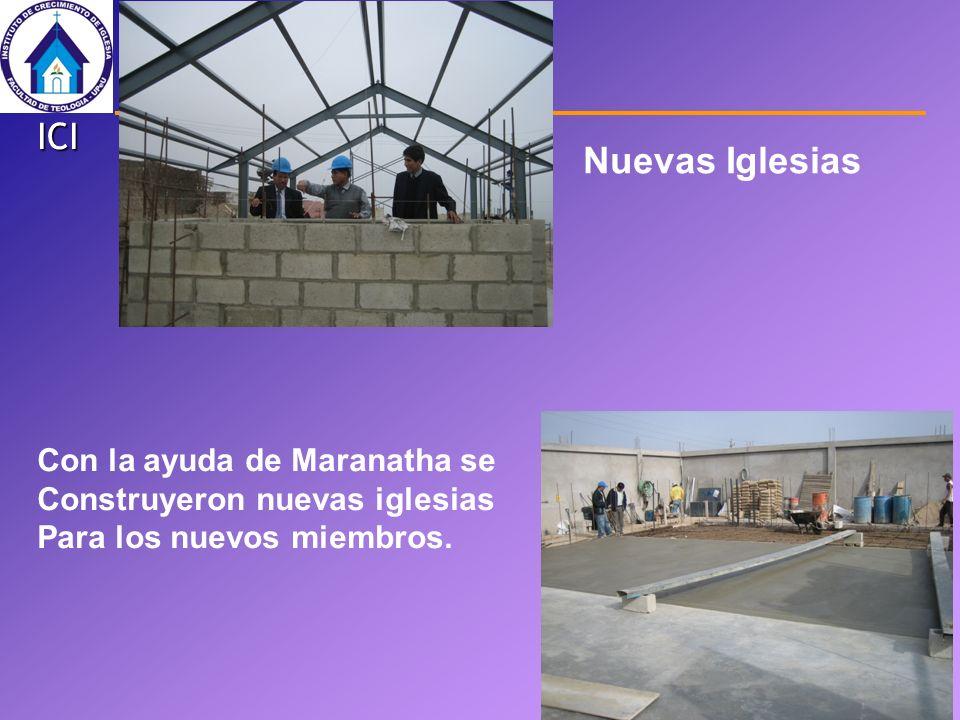 ICI Con la ayuda de Maranatha se Construyeron nuevas iglesias Para los nuevos miembros. Nuevas Iglesias
