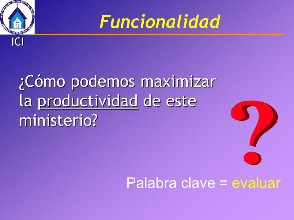 Funcionalidad ¿Cómo podemos maximizar la productividad de este ministerio? Palabra clave = evaluar ICI