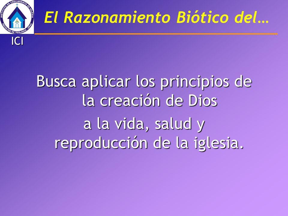 El Razonamiento Biótico del… Busca aplicar los principios de la creación de Dios a la vida, salud y reproducción de la iglesia. ICI