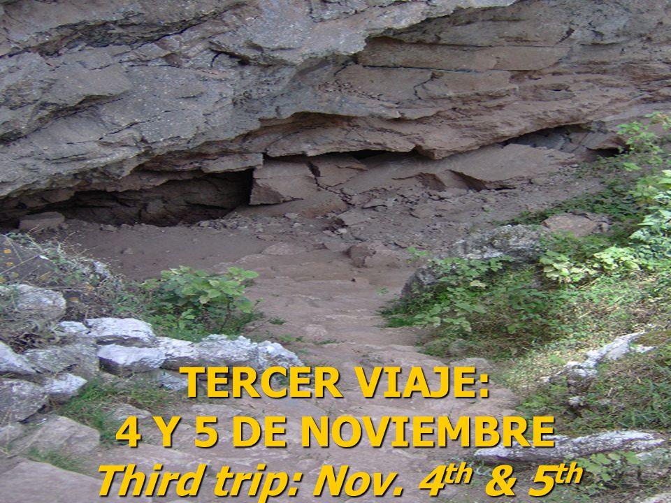 TERCER VIAJE: 4 Y 5 DE NOVIEMBRE Third trip: Nov. 4 th & 5 th