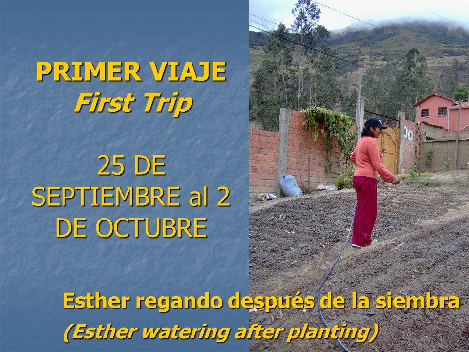 PRIMER VIAJE First Trip 25 DE SEPTIEMBRE al 2 DE OCTUBRE Esther regando después de la siembra (Esther watering after planting)