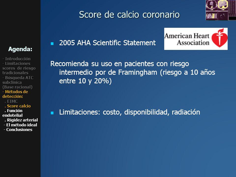 2005 AHA Scientific Statement Recomienda su uso en pacientes con riesgo intermedio por de Framingham (riesgo a 10 años entre 10 y 20%) Limitaciones: c