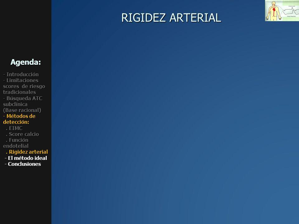 RIGIDEZ ARTERIAL Agenda: - Introducción - Limitaciones scores de riesgo tradicionales - Búsqueda ATC subclínica (Base racional) - Métodos de detección