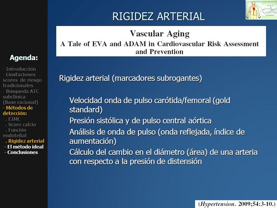 RIGIDEZ ARTERIAL Rigidez arterial (marcadores subrogantes) - Velocidad onda de pulso carótida/femoral (gold standard) - Presión sistólica y de pulso c