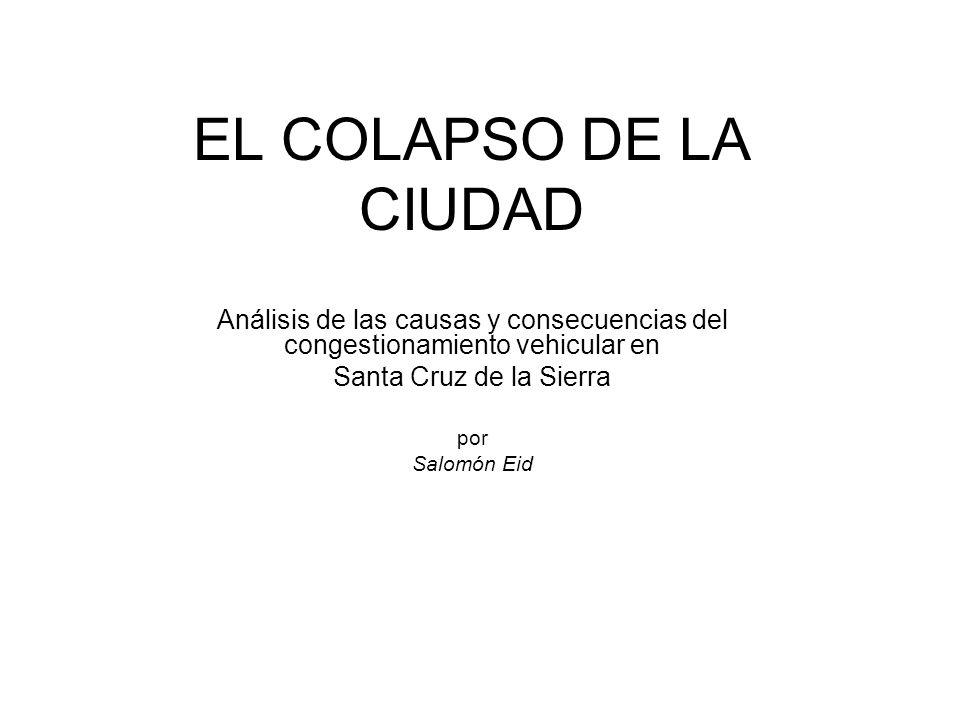 EL COLAPSO DE LA CIUDAD Análisis de las causas y consecuencias del congestionamiento vehicular en Santa Cruz de la Sierra por Salomón Eid