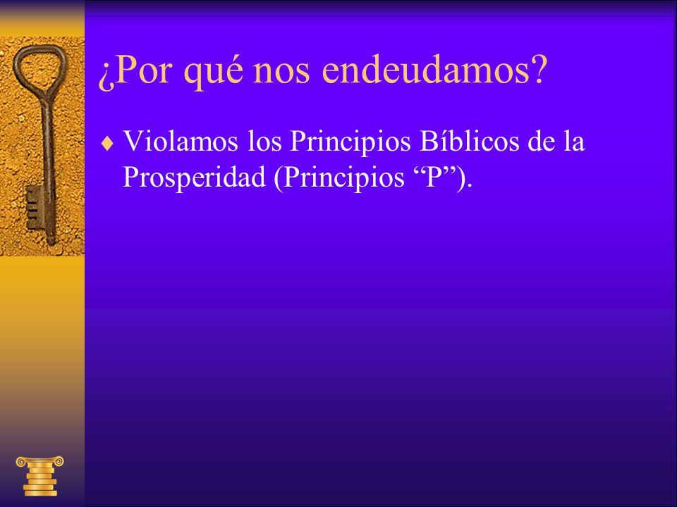 ¿Por qué nos endeudamos? Violamos los Principios Bíblicos de la Prosperidad (Principios P).
